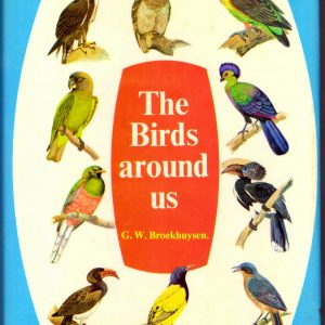 The BIRDS AROUND US: : The Commoner Birds of Southern Africa