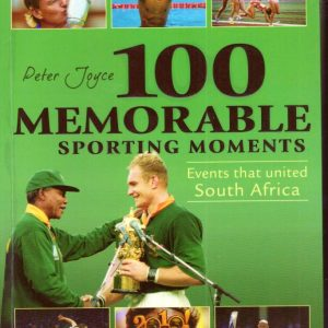 100 MEMORABLE SPORTING MOMENTS : Events That United South Africa