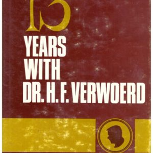 13 YEARS WITH Dr H F VERWOERD